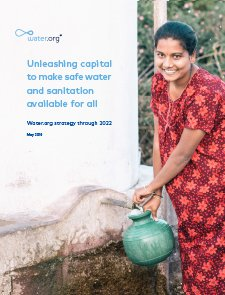 Unleashing capital to make safe water and sanitation available for all — Water.org strategy through 2022